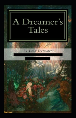 A Dreamer's Tales-Original Edition(Annotated) by Lord Dunsany