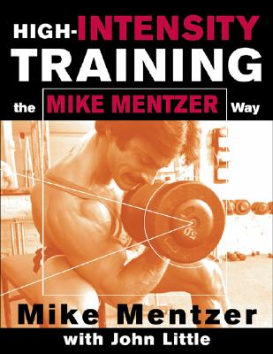 High-Intensity Training the Mike Mentzer Way by John R. Little, Mike Mentzer