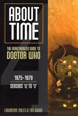 About Time 1975-1979 Seasons 12 to 17 by Lawrence Miles, Tat Wood