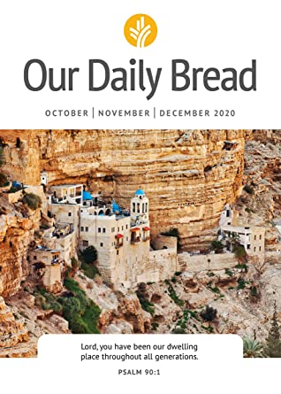 Our Daily Bread - October / November / December 2020 by Xochitl Dixon, Bill Crowder, Anne Cetas, Dave Branon, Tim Gustafson, Marvin Williams, Our Daily Bread Ministries, Patricia Raybon, Elisa Morgan, James Banks