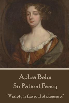 "Aphra Behn - Sir Patient Fancy: ""variety Is the Soul of Pleasure."" by Aphra Behn"