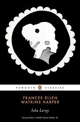 Iola Leroy by Frances Ellen Watkins Harper, Henry Louis Gates Jr., Hollis Robbins