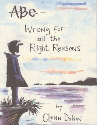 Abe: Wrong for All the Right Reasons by Eddie Campbell, Glenn Dakin