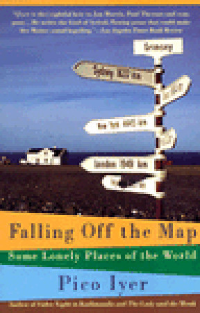 Falling Off the Map: Some Lonely Places of the World by Anthea Lingeman, Pico Iyer