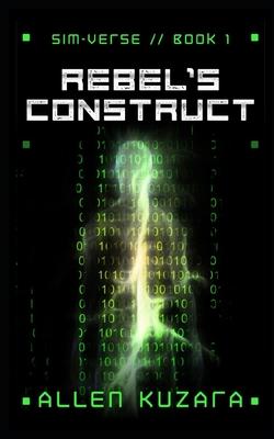 Rebel's Construct: Sim-Verse: Book 1 by Allen Kuzara