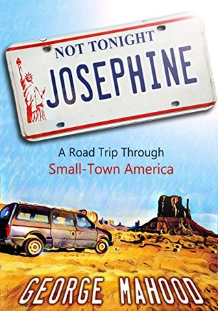 Not Tonight, Josephine: A Road Trip Through Small-Town America by George Mahood
