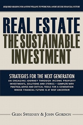 Real Estate: The Sustainable Investment: Strategies for the Next Generation by Glen Sweeney, John Gordon