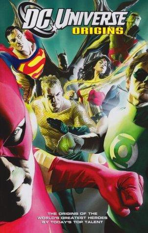 DC Universe: Origins by Mark Waid, Len Wein, Marv Wolfman, Scott Beatty, Tony Bedard