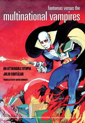 Fantomas Versus the Multinational Vampires: An Attainable Utopia by Julio Cortazar