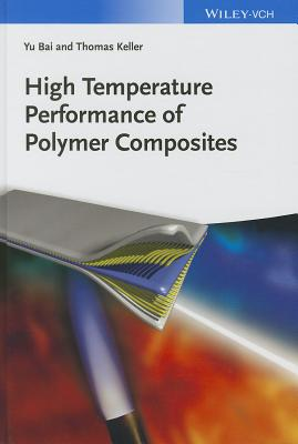 High Temperature Performance of Polymer Composites by Thomas Keller, Yu Bai