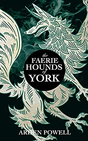 The Faerie Hounds of York by Arden Powell