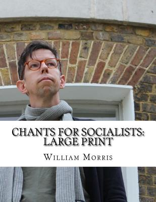 Chants for Socialists: Large Print by William Morris
