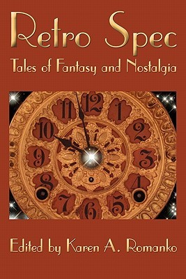 Retro Spec: Tales of Fantasy and Nostalgia by Marge Simon, David D. Levine, Lon Prater, Bruce Boston, Todd Wheeler, Brian Rosenberger, Robert Borski, Amanda C. Davis, Cat Rambo, Cliff Winnig, Karen A. Romanko