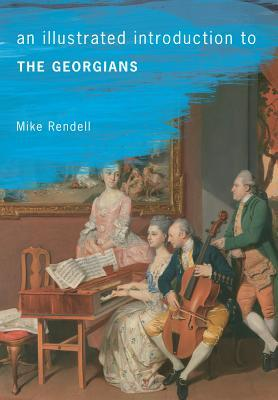 An Illustrated Introduction to the Georgians by Mike Rendell
