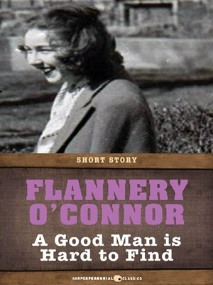 A Good Man Is Hard To Find: Short Story by Flannery O'Connor