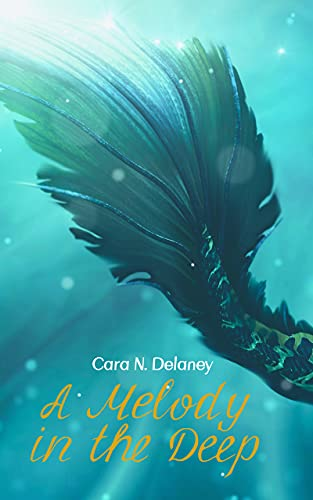 A Melody in the Deep by Cara N. Delaney