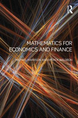 Mathematics for Economics and Finance by Michael Harrison, Patrick Waldron
