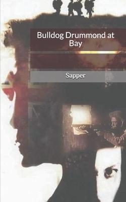 Bulldog Drummond at Bay by Sapper