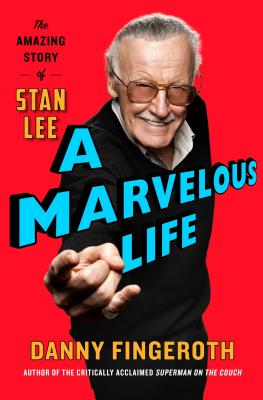 A Marvelous Life: The Amazing Story of Stan Lee by Danny Fingeroth