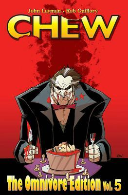 Chew: The Omnivore Edition, Vol. 5 by Rob Guillory, John Layman