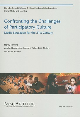 Confronting the Challenges of Participatory Culture: Media Education for the 21st Century by Henry Jenkins