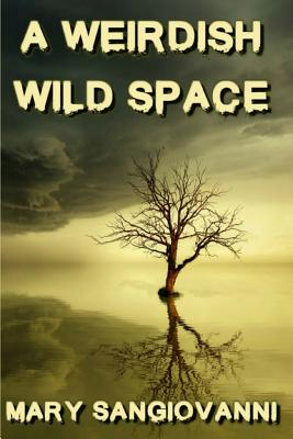 A Weirdish Wild Space by Mary Sangiovanni