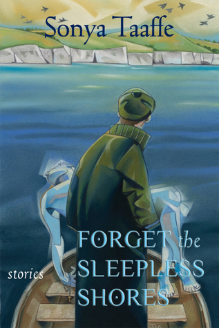 Forget the Sleepless Shores by Sonya Taaffe