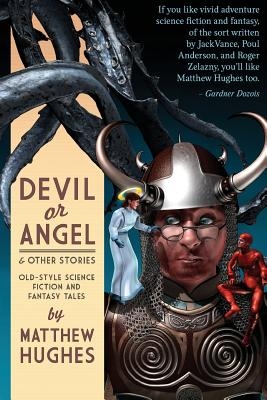 Devil or Angel and Other Stories by Matthew Hughes
