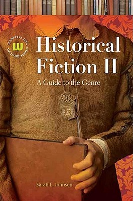 Historical Fiction II: A Guide to the Genre by Sarah L. Johnson