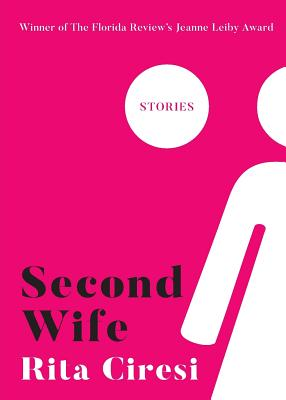 Second Wife: Stories by Rita Ciresi