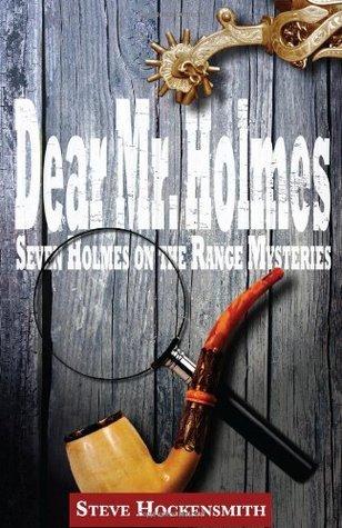 Dear Mr. Holmes: Seven Holmes on the Range Mysteries by Steve Hockensmith