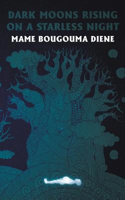 Dark Moons Rising on a Starless Night by Mame Bougouma Diene