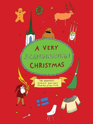A Very Scandinavian Christmas: The Greatest Nordic Holiday Stories of All Time by August Strindberg, Selma Lagerlöf, Hans Christian Andersen