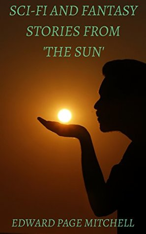 Sci-Fi and Fantasy Stories From 'The Sun by Edward Page Mitchell