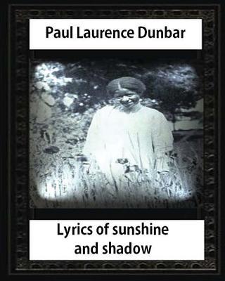 Lyrics of Sunshine and Shadow (1905), by Paul Laurence Dunbar by Paul Laurence Dunbar
