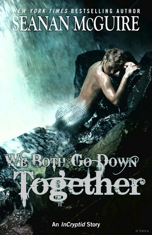 We Both Go Down Together by Seanan McGuire