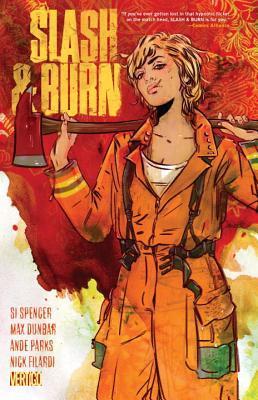 Slash & Burn, Volume 1 by Ande Parks, Nick Filardi, Si Spencer, Travis Lanham, Tula Lotay, Max Dunbar