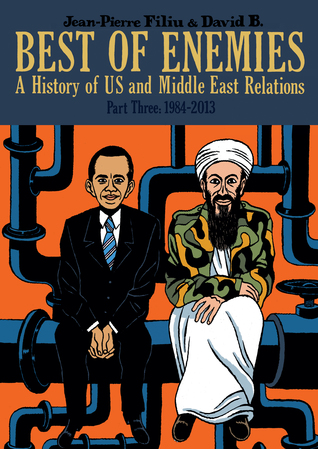 Best of Enemies: A History of US and Middle East Relations, Part Three: 1984-2013 by David B., Jean-Pierre Filiu