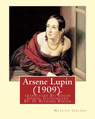 Arsene Lupin (1909). By: Maurice Leblanc: translated By: Edgar Jepson, Illustrated By: H. Richard Boehm (1871-1914). by Maurice LeBlanc, H. Richard Boehm, Edgar Jepson