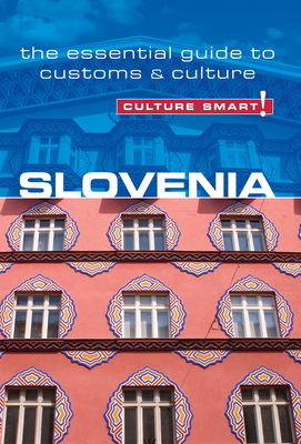 Slovenia - Culture Smart!: The Essential Guide to Customs & Culture by Jason Blake