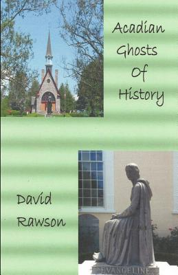 Acadian Ghosts of History: A Sequel to Dixie City Tales by David Rawson