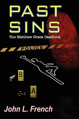 Past Sins - The Matthew Grace Casebook by John L. French