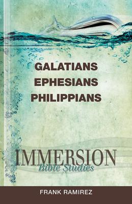 Immersion Bible Studies: Galatians, Ephesians, Philippians by Frank Ramirez
