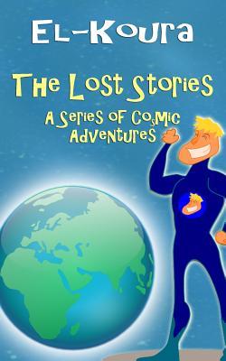The Lost Stories: A Series of Cosmic Adventures by Karl El-Koura