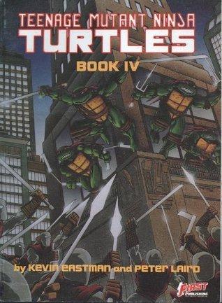 Teenage Mutant Ninja Turtles, Book IV by Kevin Eastman, Peter Laird