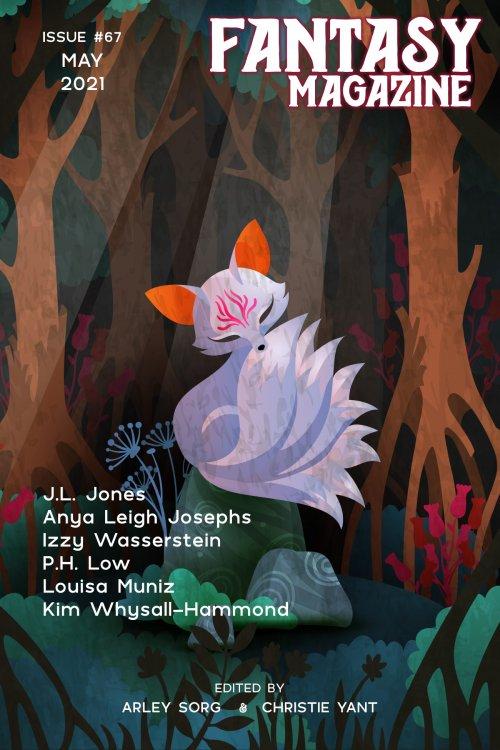 Fantasy Magazine Issue 67: May 2021 by J.L. Jones, Anya Leigh Josephs, Louisa Muniz, Izzy Wasserstein, Kim Whysall-Hammond, P.H. Low, Tasha Suri