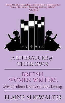A Literature of Their Own: British Women Writers from Charlotte Brontë to Doris Lessing by Elaine Showalter