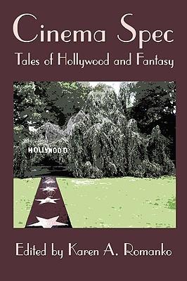 Cinema Spec: Tales of Hollywood and Fantasy by Connor Moran, Bill Ward, J.E. Stanley, Cliff Winnig, Karen A. Romanko