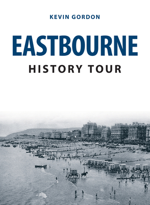 Eastbourne History Tour by Kevin Gordon