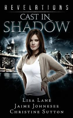 Revelations: Cast In Shadow by Christine Sutton, Jaime Johnesee, Lisa Lane